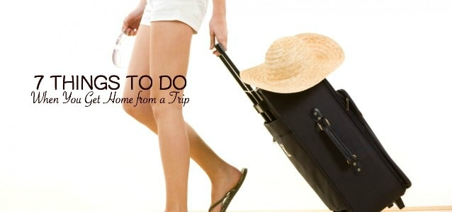 7 Things to Do When You Get Home from a Trip
